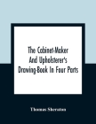 The Cabinet-Maker And Upholsterer'S Drawing-Book In Four Parts Cover Image