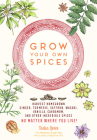 Grow Your Own Spices: Harvest homegrown ginger, turmeric, saffron, wasabi, vanilla, cardamom, and other incredible spices -- no matter where you live! Cover Image