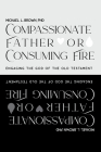 Compassionate Father or Consuming Fire?: Engaging the God of the Old Testament Cover Image