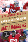 If These Walls Could Talk: San Francisco 49ers: Stories from the San Francisco 49ers Sideline, Locker Room, and Press Box Cover Image