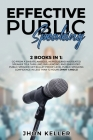Effective Public Speaking: 2 Books in 1: Go from a Sweaty, Anxious, Nervous and Nauseated Speaker to a Thrilling, Influencing, and Energized Publ Cover Image