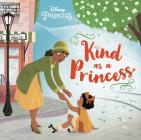 Kind as a Princess (Disney Princess) Cover Image
