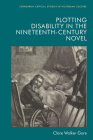 Plotting Disability in the Nineteenth-Century Novel (Edinburgh Critical Studies in Victorian Culture) Cover Image
