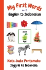 My First Words A - Z English to Indonesian: Bilingual Learning Made Fun and Easy with Words and Pictures Cover Image