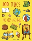 100 Things For Kids Age 8-10: Perfect Coloring Page Fun Early Learning Cover Image
