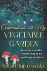 Conversations With My Vegetable Garden: Growing Vegetables With The Help Of The Vegetable Garden Fairies Cover Image