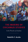 The Making of Chicana/o Studies: In the Trenches of Academe (Latinidad: Transnational Cultures in the United States) Cover Image