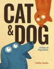 Cat and Dog: A Tale of Opposites Cover Image