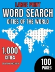 Large Print. Word Search Cities of the World. 1000 cities. Solutions Included. 100 Pages: World Book - For Seniors, adults and kids- Cultural - learni Cover Image