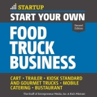 Start Your Own Food Truck Business: Cart, Trailer, Kiosk, Standard and Gourmet Trucks Mobile Catering Bustaurant, 2nd Edition Cover Image