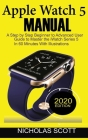 Apple Watch 5 Manual: A Step by Step Beginner to Advanced User Guide to Master the iWatch Series 5 in 60 Minutes...With Illustrations. Cover Image