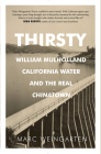 Thirsty: William Mulholland, California Water, and the Real Chinatown Cover Image