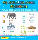 My First Afaan Oromo Alphabets Picture Book with English Translations: Bilingual Early Learning & Easy Teaching Afaan Oromo Books for Kids Cover Image