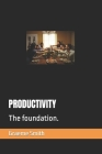 Productivity: The foundation. (Start Here) Cover Image