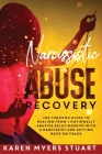 Narcissistic Abuse Recovery: The Complete Guide to Healing from Emotionally Abusive Relationships with A Narcissist and Getting Back on Track Cover Image