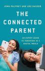 The Connected Parent: An Expert Guide to Parenting in a Digital World Cover Image