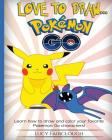 Love to Draw - Pokemon Go: Draw and Color Your Favorite Pokemon Go Characters Cover Image