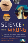 Science Was Wrong: Startling Truths About Cures, Theories, and Inventions They Declared Impossible Cover Image