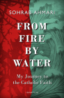From Fire, by Water: My Journey to the Catholic Faith Cover Image