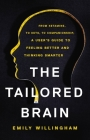 The Tailored Brain: From Ketamine, to Keto, to Companionship, A User's Guide to Feeling Better and Thinking Smarter Cover Image
