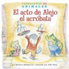 El Acto de Alejo El Acróbata (Alexander Anteater's Amazing Act) (Travesuras de Animales (Animal Antics A to Z (R))) Cover Image