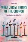 What Christ Thinks of the Church: Preaching from Revelation 1 to 3 Cover Image