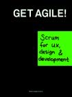 Get Agile!: Scrum for UX, Design & Development Cover Image