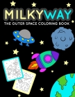 MILKYWAY The Outer Space Coloring Book: Children's Activity Coloring Outer Space Themed Books For Kids, Kindergarten And Elementary / Children's Books Cover Image