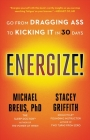 Energize!: Go from Dragging Ass to Kicking It in 30 Days Cover Image