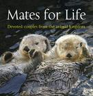 Mates for Life: Devoted Couples from the Animal Kingdom Cover Image