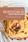 Mediterranean Diet for Starters 2021: Simple, Healthy and Flavorful Recipes to Enjoy the Mediterranean Lifestyle Cover Image