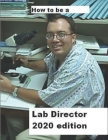 How To Be A Lab Director 2020 edition Cover Image