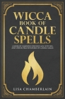 Wicca Book of Candle Spells: A Beginner's Book of Shadows for Wiccans, Witches, and Other Practitioners of Candle Magic Cover Image