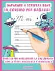 Imparare a scrivere bene in corsivo per ragazzi: Esercizi per migliorare la calligrafia con lettere maiuscole e minuscole Cover Image