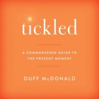 Tickled: A Commonsense Guide to the Present Moment Cover Image