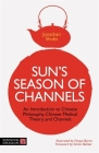 Sun's Season of Channels: An Introduction to Chinese Philosophy, Chinese Medical Theory, and Channels Cover Image