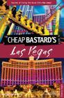 Cheap Bastard's(tm) Guide to Las Vegas: Secrets of Living the Good Life--For Less! (Cheap Bastard's Guide to Las Vegas: Secrets of Living the Good Life--For Less!) Cover Image