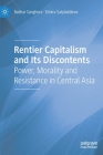 Rentier Capitalism and Its Discontents: Power, Morality and Resistance in Central Asia Cover Image