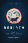 Rebirth: A Guide to Mind, Karma, and Cosmos in the Buddhist World Cover Image