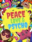 Peace Love & Psycho: Coloring Book For Hippies Who Love Psychedelic Cover Image