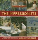 The Impressionists: A Comprehensive Visual Reference to One of the Best-Loved Periods of Art History, with Over 450 Images Cover Image