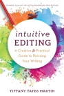 Intuitive Editing: A Creative and Practical Guide to Revising Your Writing Cover Image