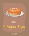 Hello! 69 Missouri Recipes: Best Missouri Cookbook Ever For Beginners [Peach Pie Recipe, Southern Pie Cookbook, Sweet Potato Pie Cookbook, Pie Cru Cover Image