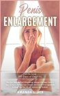Penis Enlargement: The Porn Stars Method to Explosively Enlarge Your Best Friend in Only 72 Hours. Revealed the 5 Natural and Easy-to-Fin Cover Image