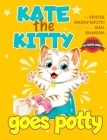 Kate the Kitty Goes Potty: Fun Rhyming Picture Book for Toddlers. Step-by-Step Guided Potty Training Story Girls Age 2 3 4 (Kate the Kitty Series Cover Image