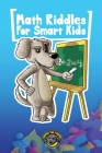 Math Riddles for Smart Kids: 400+ Math Riddles and Brain Teasers Your Whole Family Will Love Cover Image
