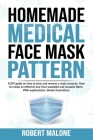 Homemade Medical Face Mask Pattern: A DIY guide on how to wear and remove a mask correctly. How to create an effective one from washable and reusable Cover Image