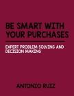 Be Smart with Your Purchases: Expert Problem Solving And Decision Making Cover Image
