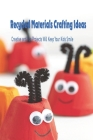 Recycled Materials Crafting Ideas: Creative and Fun Projects Will Keep Your Kids Smile: Crafting with Recycled Materials Cover Image