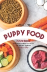 Hassle - Free Puppy Food Cookbook: Healthy & Delicious Puppy Food Recipes That Any Puppy Would Love Cover Image